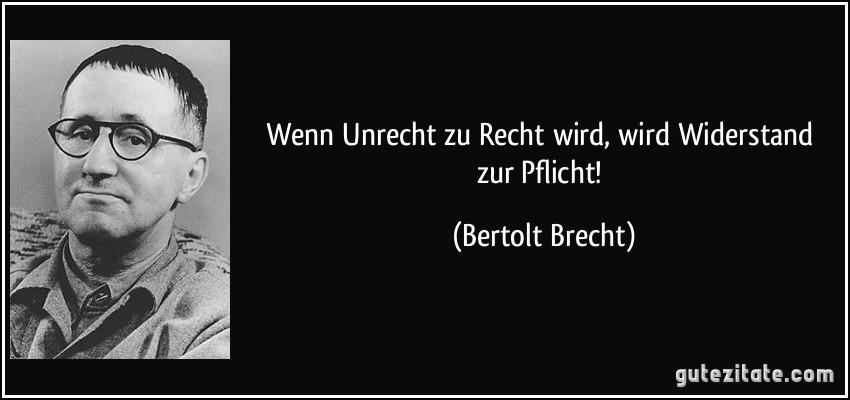 http://gutezitate.com/zitate-bilder/zitat-wenn-unrecht-zu-recht-wird-wird-widerstand-zur-pflicht-bertolt-brecht-167435.jpg