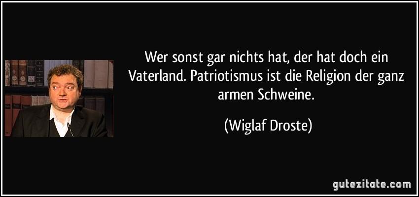 Wiglaf Droste: Wer Sonst Gar Nichts Hat, Der Hat Doch Ein Vaterland