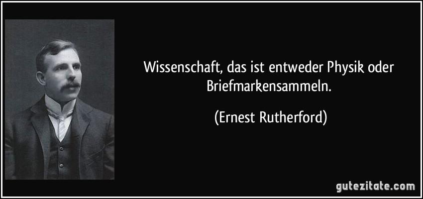 Wissenschaft Das Ist Entweder Physik Oder Briefmarkensammeln Ernest Rutherford
